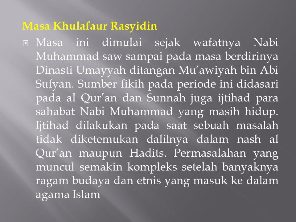 Masa Khulafaur Rasyidin  Masa ini dimulai sejak wafatnya Nabi Muhammad saw sampai pada masa berdirinya Dinasti Umayyah ditangan Mu'awiyah bin Abi Suf