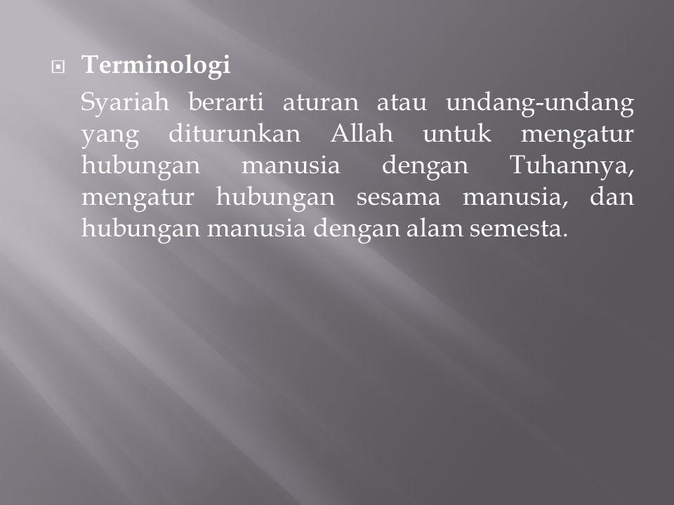  Terminologi Syariah berarti aturan atau undang-undang yang diturunkan Allah untuk mengatur hubungan manusia dengan Tuhannya, mengatur hubungan sesam