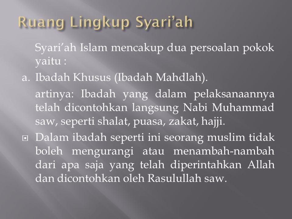 Syari'ah Islam mencakup dua persoalan pokok yaitu : a.Ibadah Khusus (Ibadah Mahdlah). artinya: Ibadah yang dalam pelaksanaannya telah dicontohkan lang