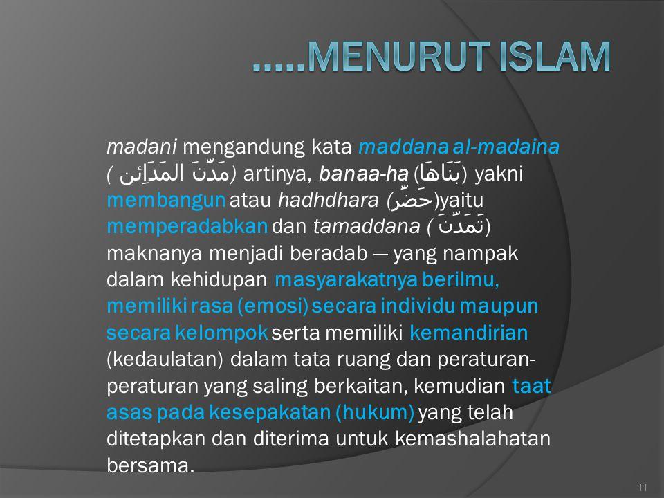 madani mengandung kata maddana al-madaina ( مَدَّنَ المَدَاِئن ) artinya, banaa-ha ( بَنَاهَا ) yakni membangun atau hadhdhara ( حَضَّر )yaitu mempera