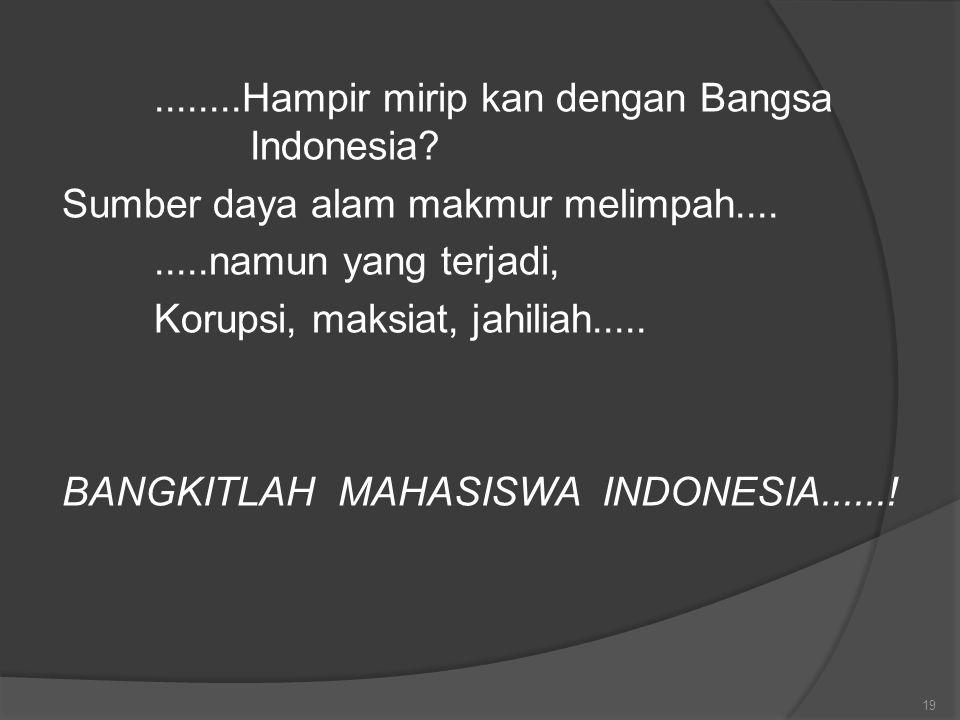 ........Hampir mirip kan dengan Bangsa Indonesia? Sumber daya alam makmur melimpah.........namun yang terjadi, Korupsi, maksiat, jahiliah..... BANGKIT