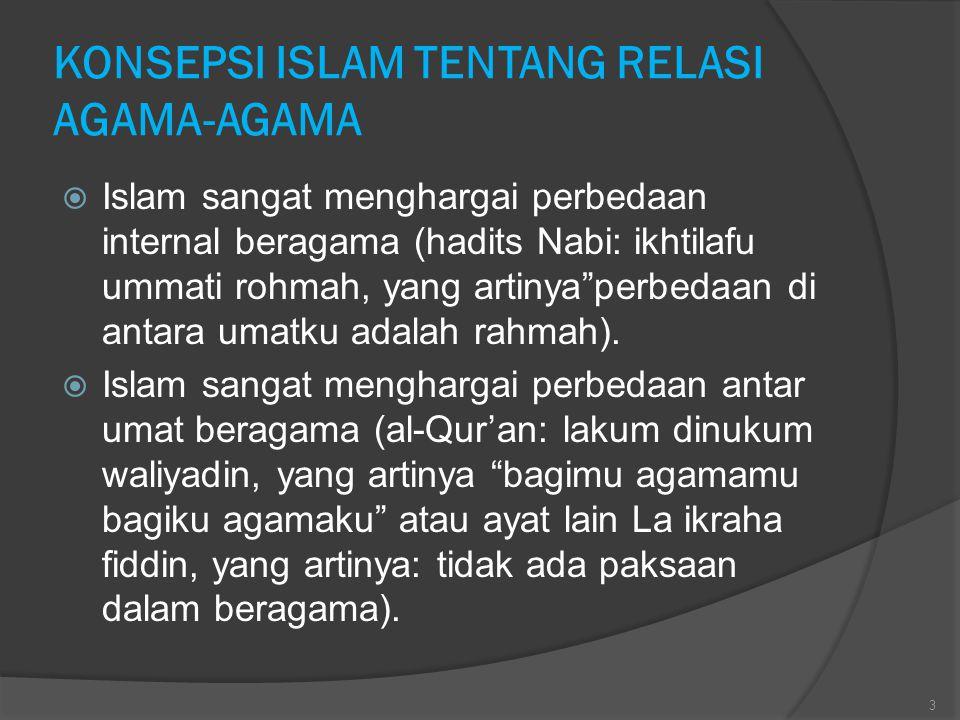"KONSEPSI ISLAM TENTANG RELASI AGAMA-AGAMA  Islam sangat menghargai perbedaan internal beragama (hadits Nabi: ikhtilafu ummati rohmah, yang artinya""pe"