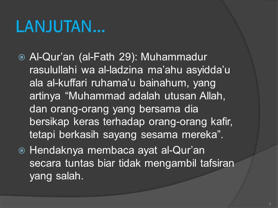 """LANJUTAN…  Al-Qur'an (al-Fath 29): Muhammadur rasulullahi wa al-ladzina ma'ahu asyidda'u ala al-kuffari ruhama'u bainahum, yang artinya """"Muhammad ada"""
