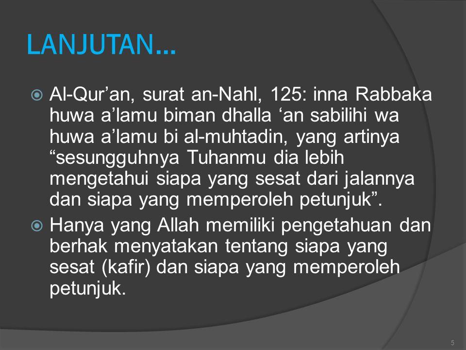 """LANJUTAN…  Al-Qur'an, surat an-Nahl, 125: inna Rabbaka huwa a'lamu biman dhalla 'an sabilihi wa huwa a'lamu bi al-muhtadin, yang artinya """"sesungguhny"""