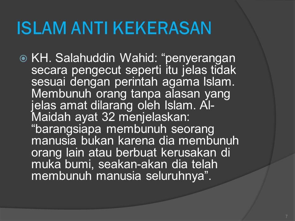 """ISLAM ANTI KEKERASAN  KH. Salahuddin Wahid: """"penyerangan secara pengecut seperti itu jelas tidak sesuai dengan perintah agama Islam. Membunuh orang t"""