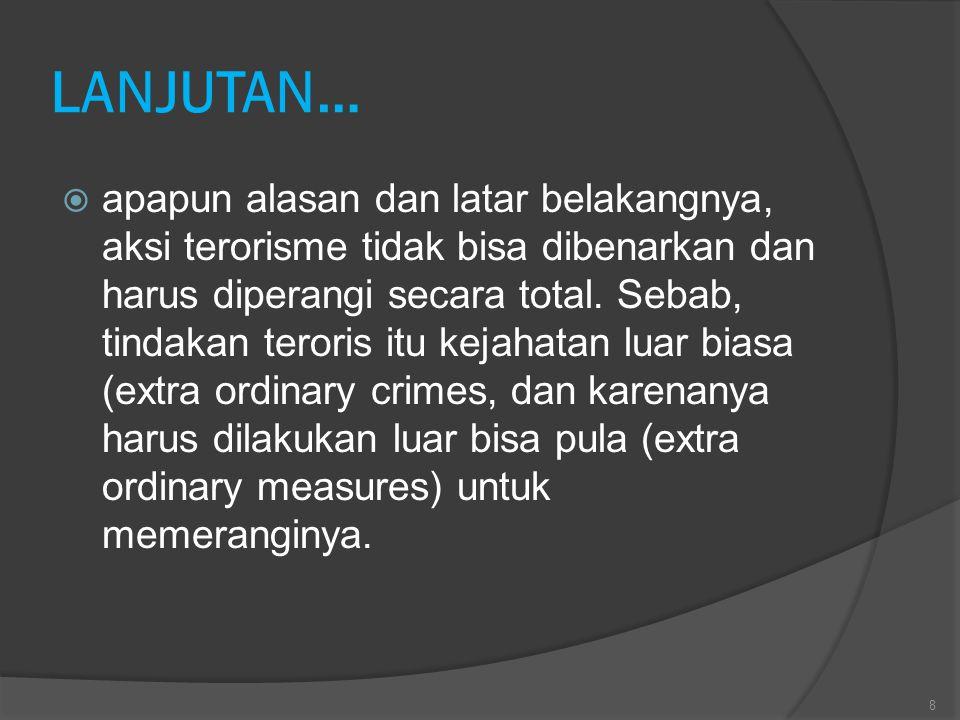 LANJUTAN…  apapun alasan dan latar belakangnya, aksi terorisme tidak bisa dibenarkan dan harus diperangi secara total. Sebab, tindakan teroris itu ke