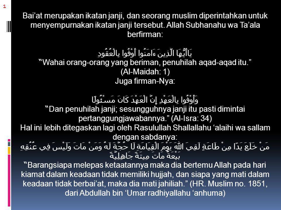 1 Bai'at merupakan ikatan janji, dan seorang muslim diperintahkan untuk menyempurnakan ikatan janji tersebut.