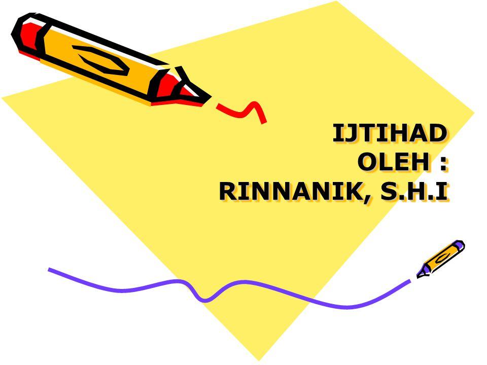 IJTIHAD OLEH : RINNANIK, S.H.I
