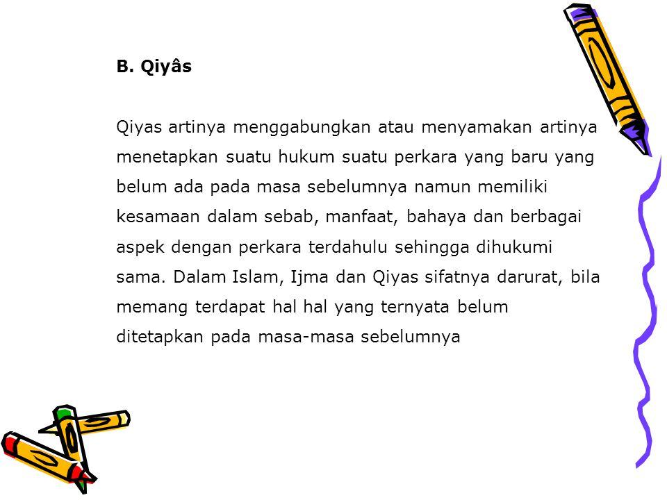 B. Qiyâs Qiyas artinya menggabungkan atau menyamakan artinya menetapkan suatu hukum suatu perkara yang baru yang belum ada pada masa sebelumnya namun
