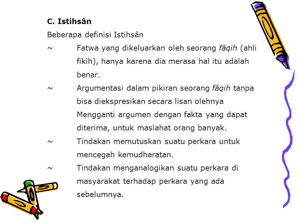 C. Istihsân Beberapa definisi Istihsân ~Fatwa yang dikeluarkan oleh seorang fâqih (ahli fikih), hanya karena dia merasa hal itu adalah benar. ~Argumen