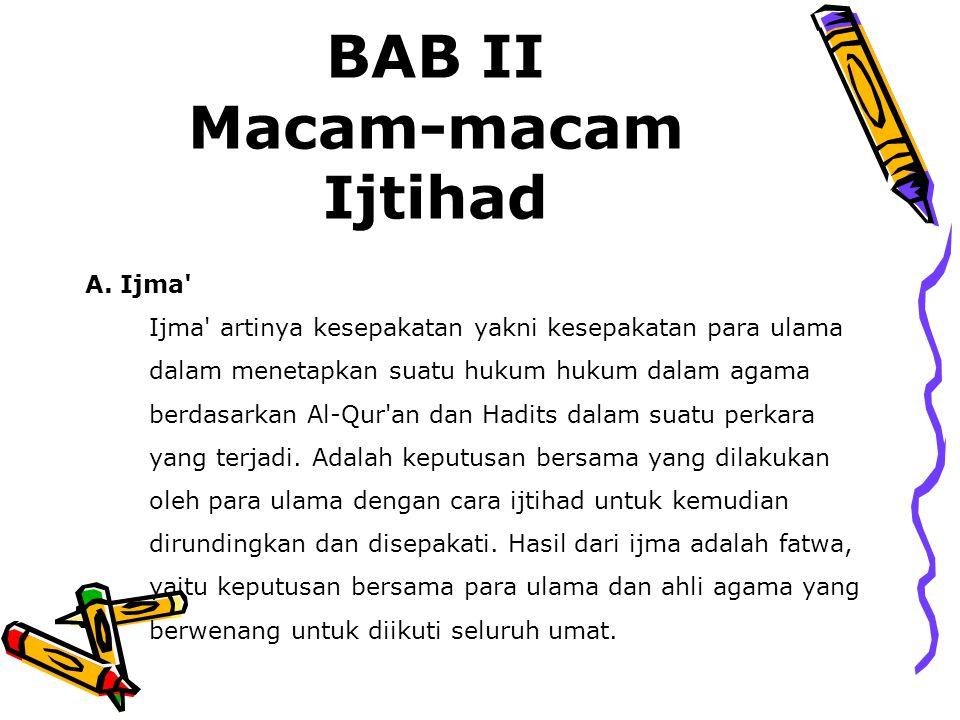 BAB II Macam-macam Ijtihad A. Ijma' Ijma' artinya kesepakatan yakni kesepakatan para ulama dalam menetapkan suatu hukum hukum dalam agama berdasarkan