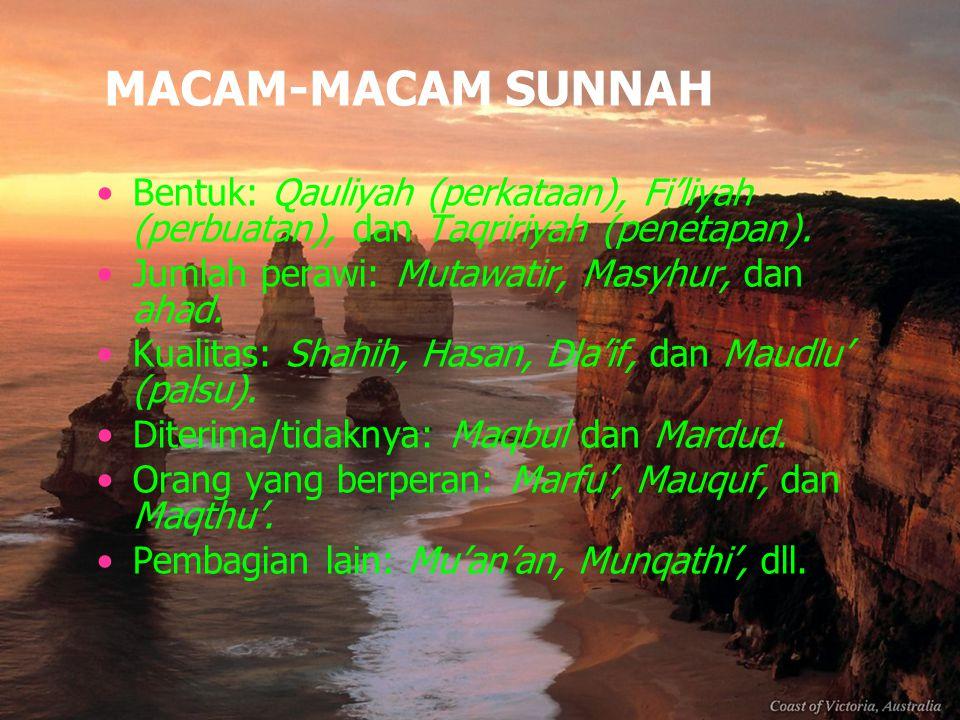 MACAM-MACAM SUNNAH Bentuk: Qauliyah (perkataan), Fi'liyah (perbuatan), dan Taqririyah (penetapan). Jumlah perawi: Mutawatir, Masyhur, dan ahad. Kualit