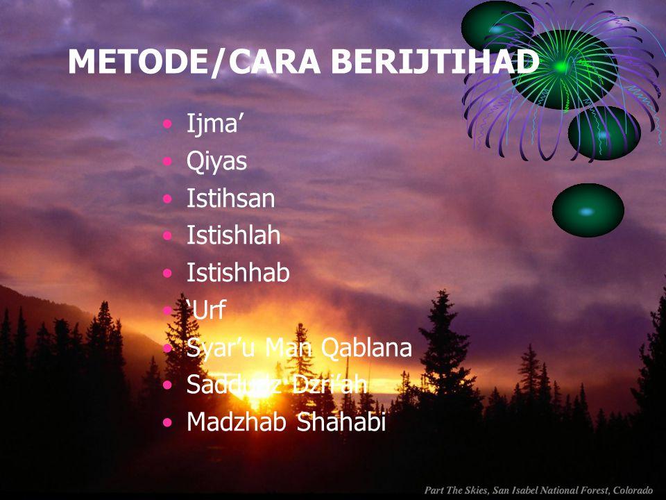 METODE/CARA BERIJTIHAD Ijma' Qiyas Istihsan Istishlah Istishhab 'Urf Syar'u Man Qablana Saddudz Dzri'ah Madzhab Shahabi