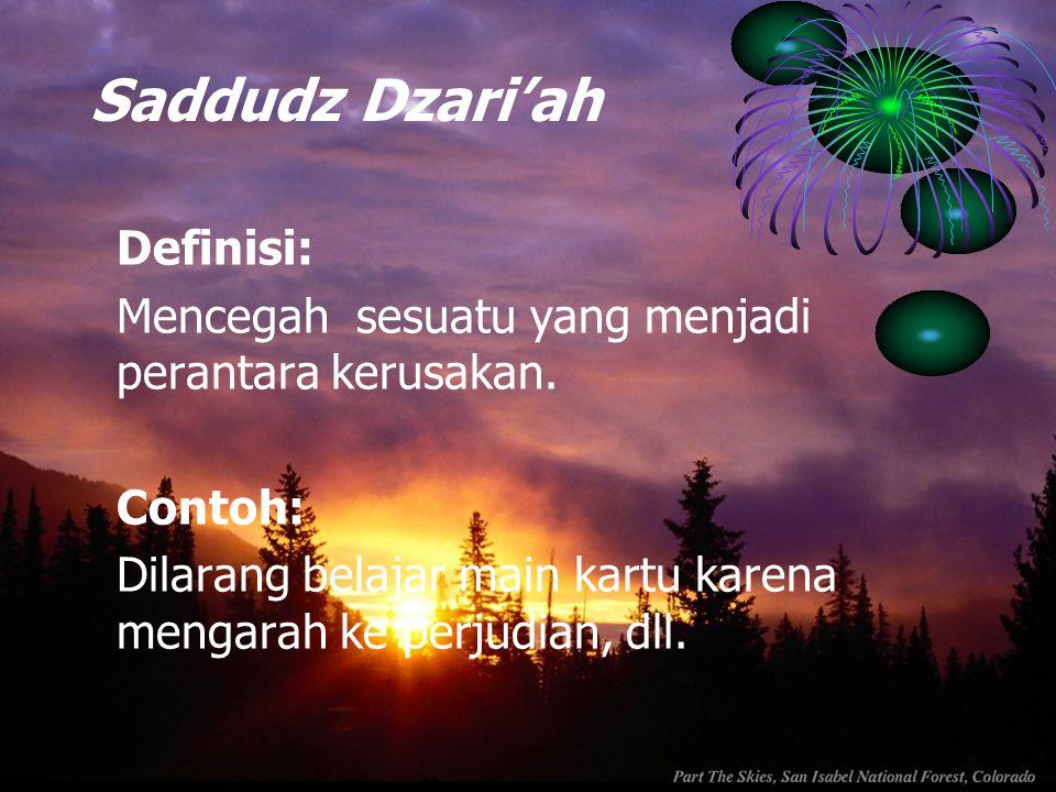 Saddudz Dzari'ah Definisi: Mencegah sesuatu yang menjadi perantara kerusakan. Contoh: Dilarang belajar main kartu karena mengarah ke perjudian, dll.