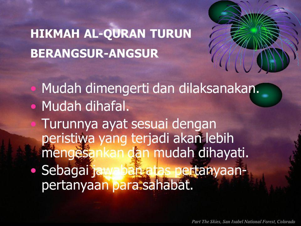 HIKMAH AL-QURAN TURUN BERANGSUR-ANGSUR Mudah dimengerti dan dilaksanakan. Mudah dihafal. Turunnya ayat sesuai dengan peristiwa yang terjadi akan lebih