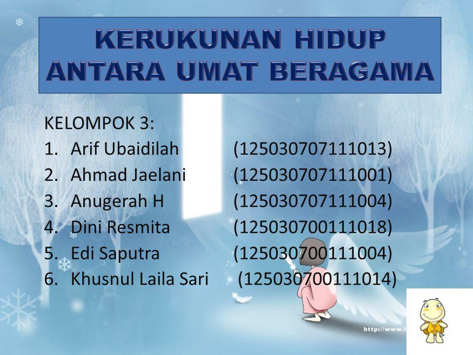 KELOMPOK 3: 1.Arif Ubaidilah (125030707111013) 2.Ahmad Jaelani (125030707111001) 3.Anugerah H (125030707111004) 4.Dini Resmita (125030700111018) 5.Edi