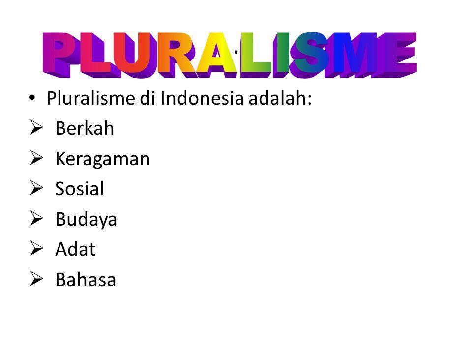 . Pluralisme di Indonesia adalah:  Berkah  Keragaman  Sosial  Budaya  Adat  Bahasa