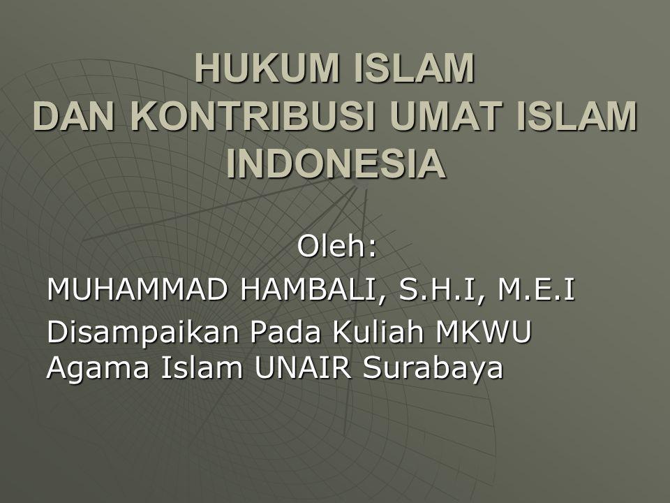 HUKUM ISLAM DAN KONTRIBUSI UMAT ISLAM INDONESIA Oleh: MUHAMMAD HAMBALI, S.H.I, M.E.I Disampaikan Pada Kuliah MKWU Agama Islam UNAIR Surabaya