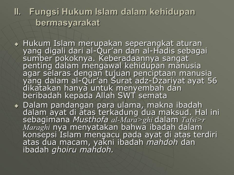 II. Fungsi Hukum Islam dalam kehidupan bermasyarakat  Hukum Islam merupakan seperangkat aturan yang digali dari al-Qur'an dan al-Hadis sebagai sumber