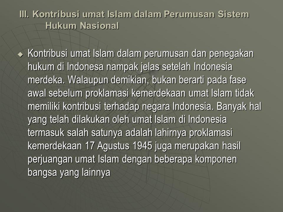 III. Kontribusi umat Islam dalam Perumusan Sistem Hukum Nasional  Kontribusi umat Islam dalam perumusan dan penegakan hukum di Indonesa nampak jelas