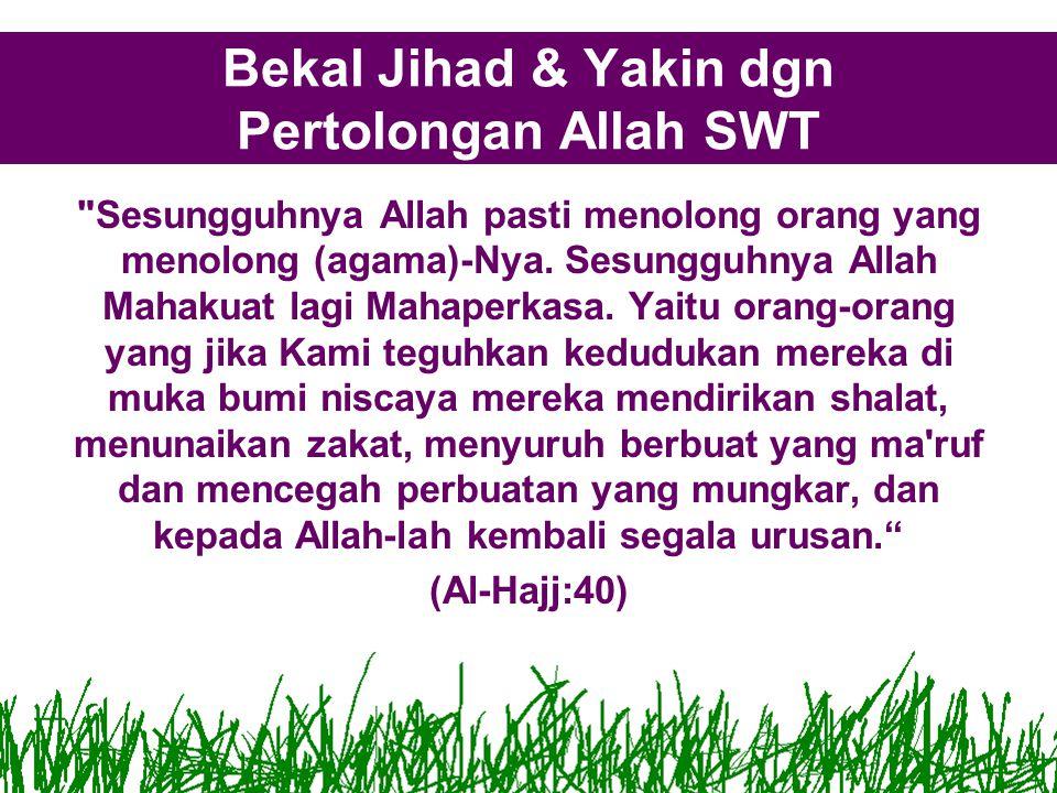 Bekal Jihad & Yakin dgn Pertolongan Allah SWT Sesungguhnya Allah pasti menolong orang yang menolong (agama)-Nya.