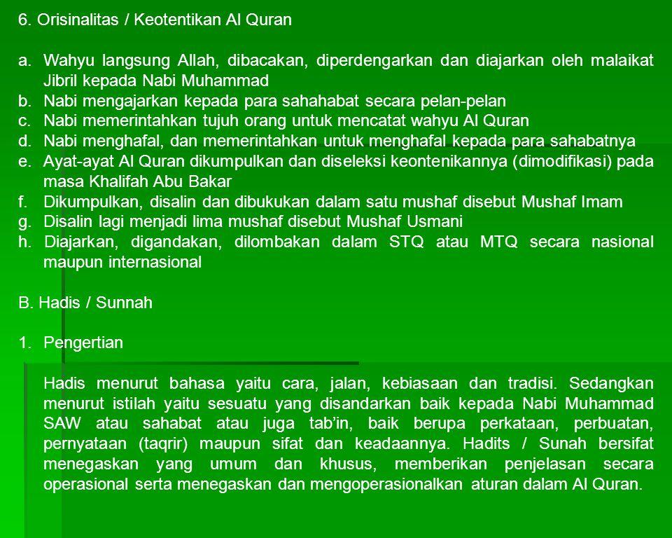 6. Orisinalitas / Keotentikan Al Quran a. Wahyu langsung Allah, dibacakan, diperdengarkan dan diajarkan oleh malaikat Jibril kepada Nabi Muhammad b. N