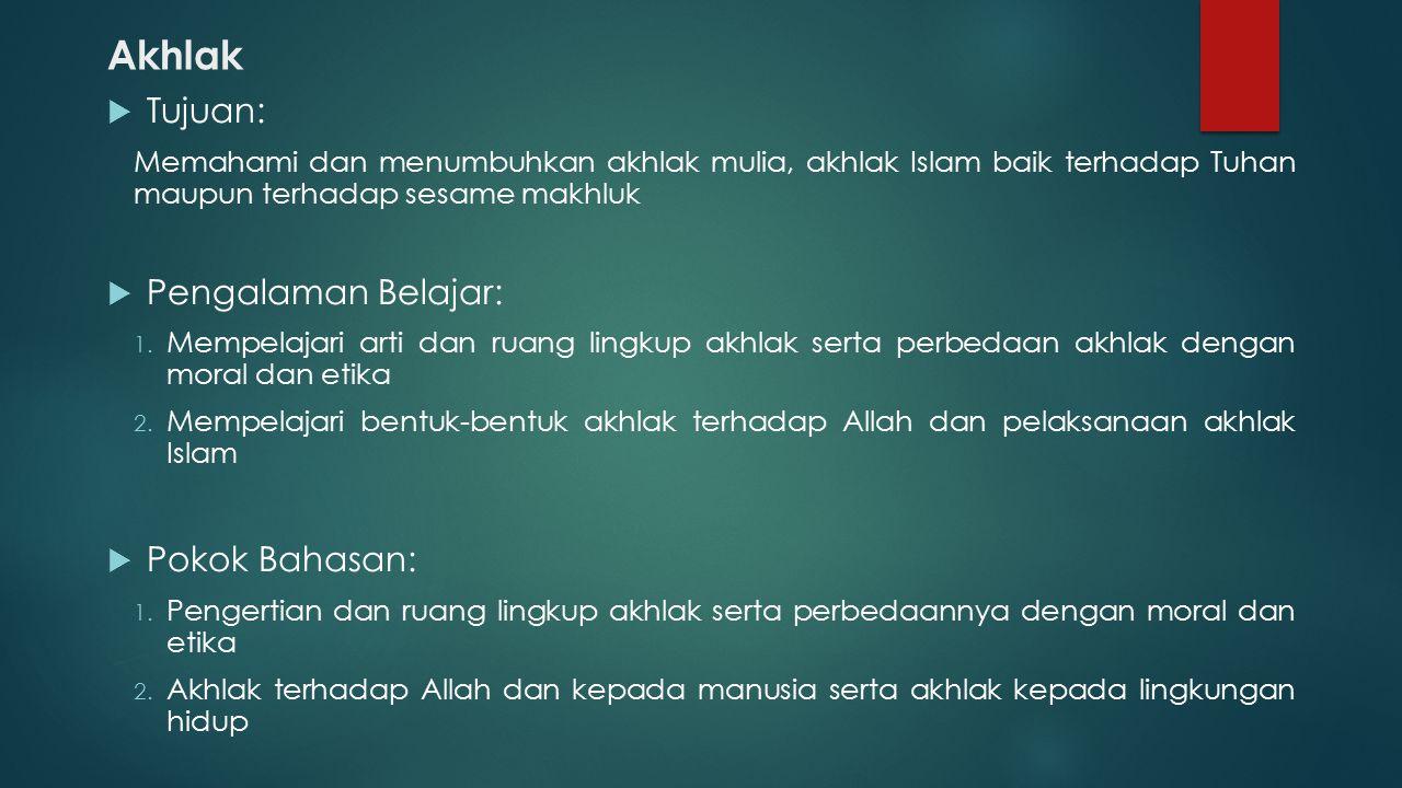 Akhlak  Tujuan: Memahami dan menumbuhkan akhlak mulia, akhlak Islam baik terhadap Tuhan maupun terhadap sesame makhluk  Pengalaman Belajar: 1.