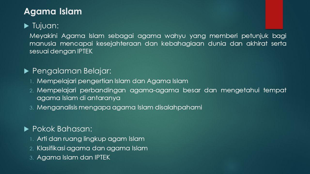 Agama Islam  Tujuan: Meyakini Agama Islam sebagai agama wahyu yang memberi petunjuk bagi manusia mencapai kesejahteraan dan kebahagiaan dunia dan akhirat serta sesuai dengan IPTEK  Pengalaman Belajar: 1.