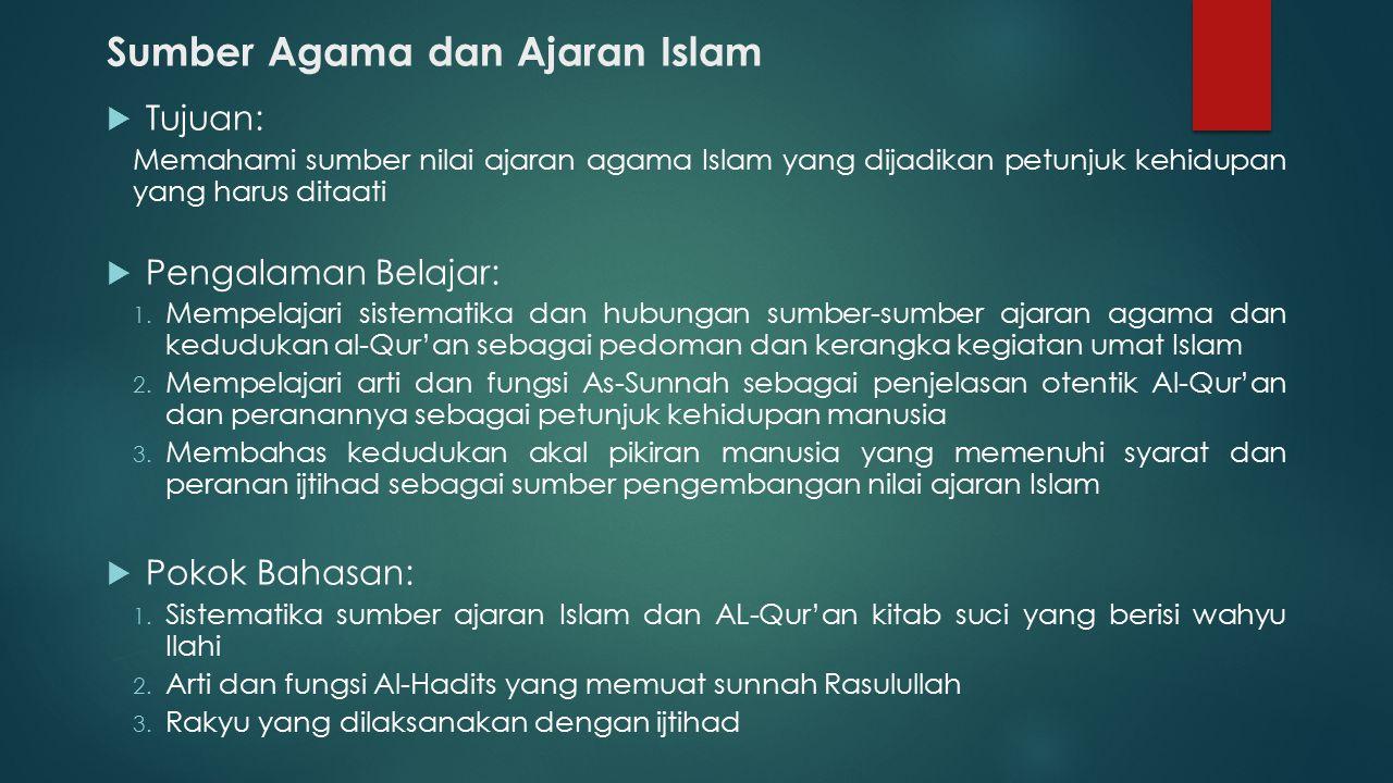 Sumber Agama dan Ajaran Islam  Tujuan: Memahami sumber nilai ajaran agama Islam yang dijadikan petunjuk kehidupan yang harus ditaati  Pengalaman Belajar: 1.