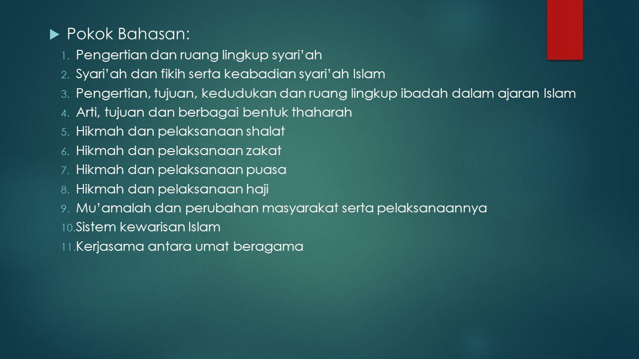  Pokok Bahasan: 1. Pengertian dan ruang lingkup syari'ah 2. Syari'ah dan fikih serta keabadian syari'ah Islam 3. Pengertian, tujuan, kedudukan dan ru