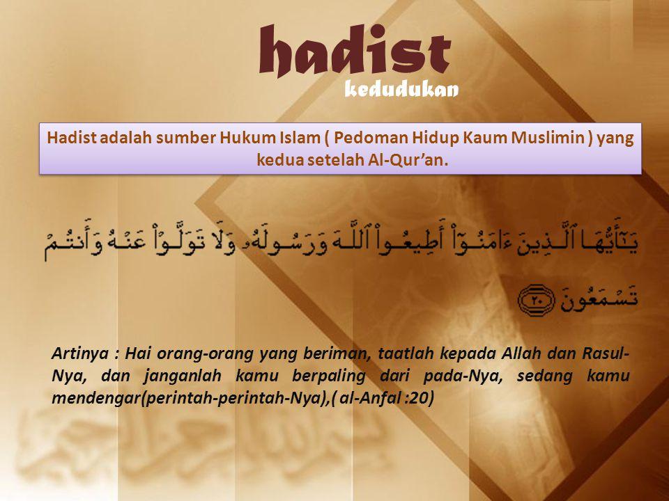 hadist kedudukan Hadist adalah sumber Hukum Islam ( Pedoman Hidup Kaum Muslimin ) yang kedua setelah Al-Qur'an. Artinya : Hai orang-orang yang beriman