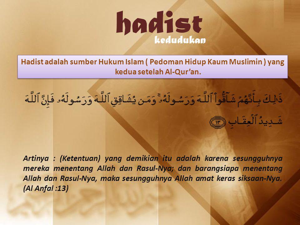 hadist kedudukan Hadist adalah sumber Hukum Islam ( Pedoman Hidup Kaum Muslimin ) yang kedua setelah Al-Qur'an. Artinya : (Ketentuan) yang demikian it
