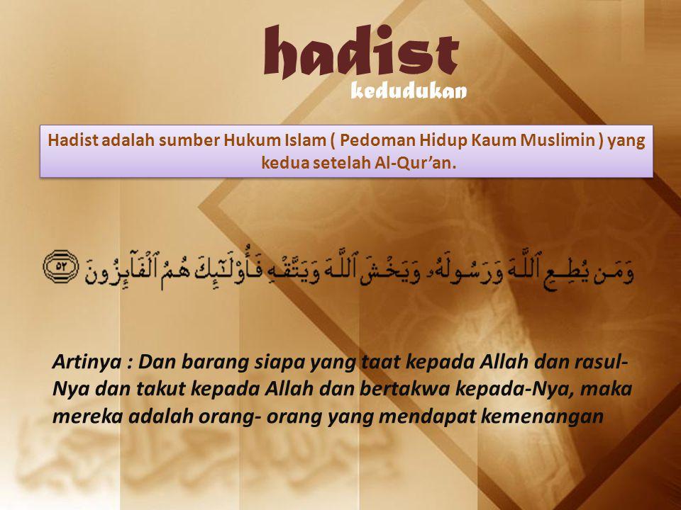 hadist kedudukan Hadist adalah sumber Hukum Islam ( Pedoman Hidup Kaum Muslimin ) yang kedua setelah Al-Qur'an. Artinya : Dan barang siapa yang taat k