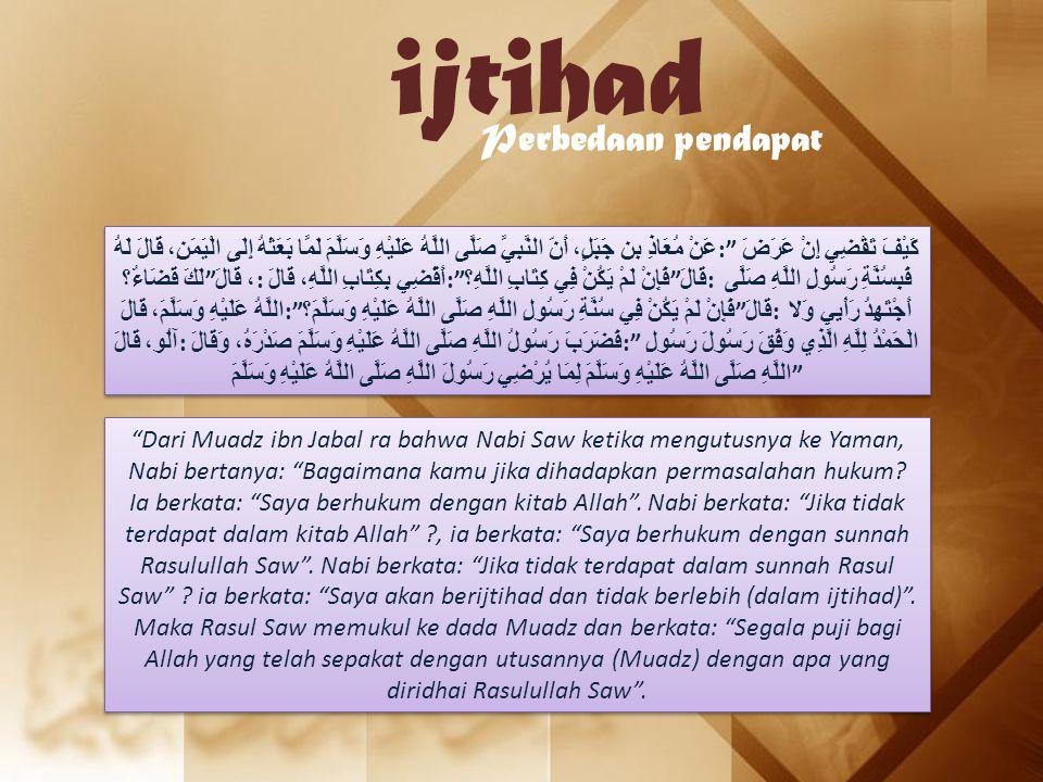 """ijtihad Perbedaan pendapat عَنْ مُعَاذِ بن جَبَلٍ، أَنّ النَّبِيَّ صَلَّى اللَّهُ عَلَيْهِ وَسَلَّمَ لَمَّا بَعَثَهُ إِلَى الْيَمَنِ، قَالَ لَهُ :"""" كَ"""
