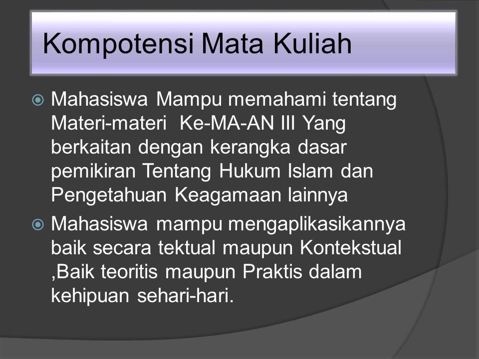 Kompotensi Mata Kuliah  Mahasiswa Mampu memahami tentang Materi-materi Ke-MA-AN III Yang berkaitan dengan kerangka dasar pemikiran Tentang Hukum Islam dan Pengetahuan Keagamaan lainnya  Mahasiswa mampu mengaplikasikannya baik secara tektual maupun Kontekstual,Baik teoritis maupun Praktis dalam kehipuan sehari-hari.