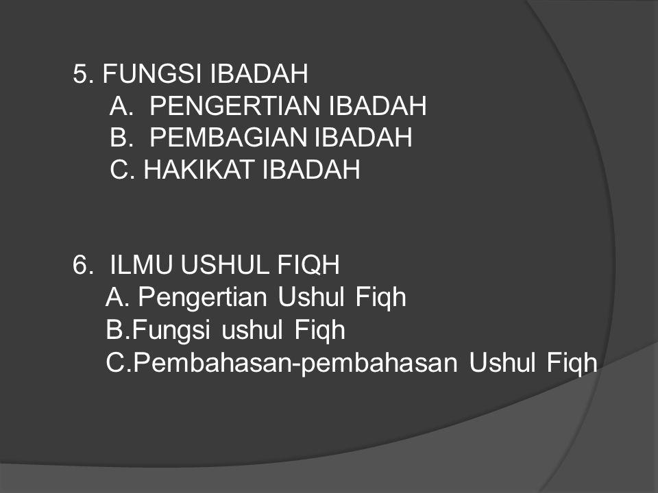 5.FUNGSI IBADAH A. PENGERTIAN IBADAH B. PEMBAGIAN IBADAH C.