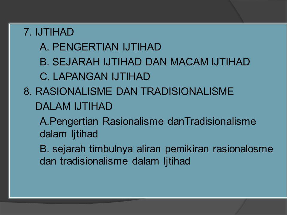 7.IJTIHAD A. PENGERTIAN IJTIHAD B. SEJARAH IJTIHAD DAN MACAM IJTIHAD C.