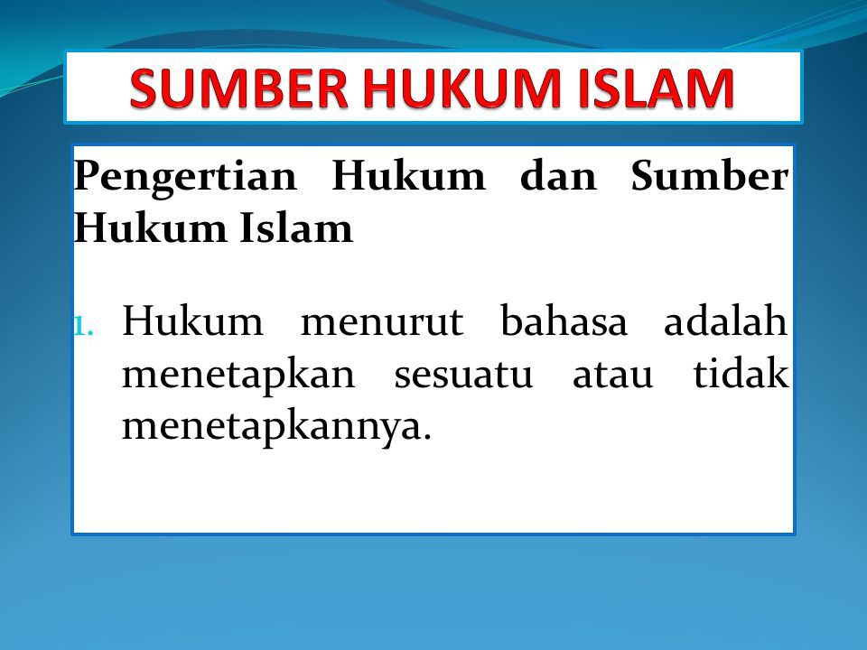 Pengertian Hukum dan Sumber Hukum Islam 1. Hukum menurut bahasa adalah menetapkan sesuatu atau tidak menetapkannya.