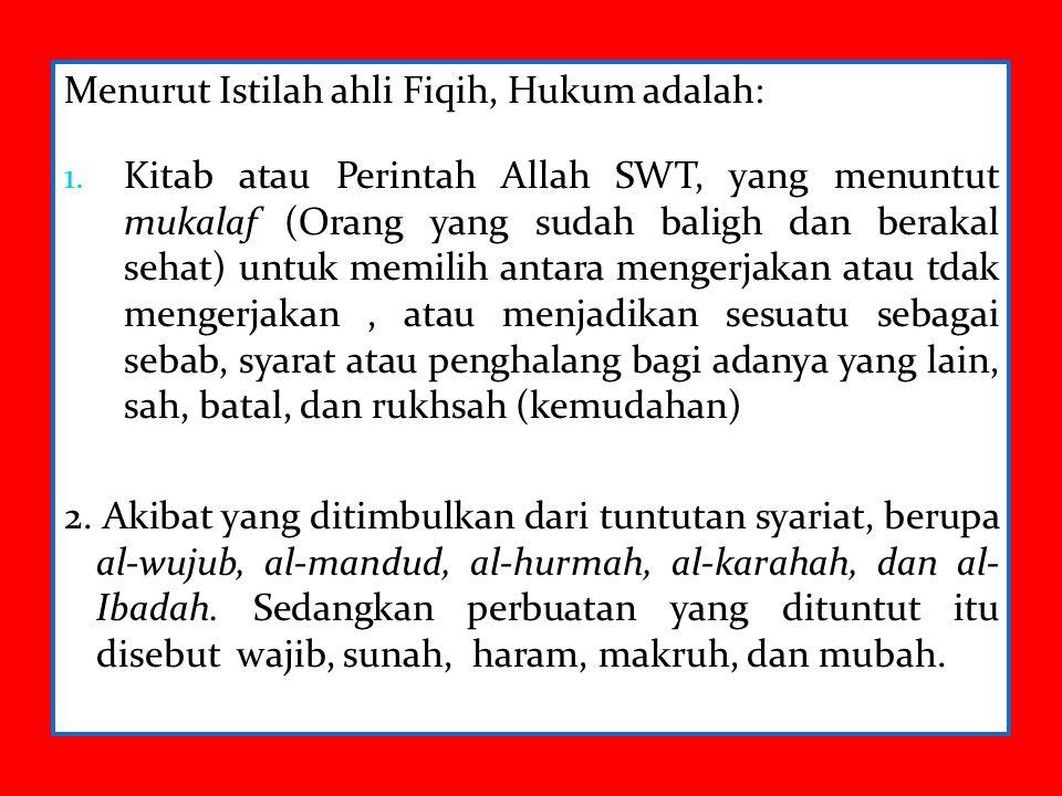 Menurut Istilah ahli Fiqih, Hukum adalah: 1. Kitab atau Perintah Allah SWT, yang menuntut mukalaf (Orang yang sudah baligh dan berakal sehat) untuk me