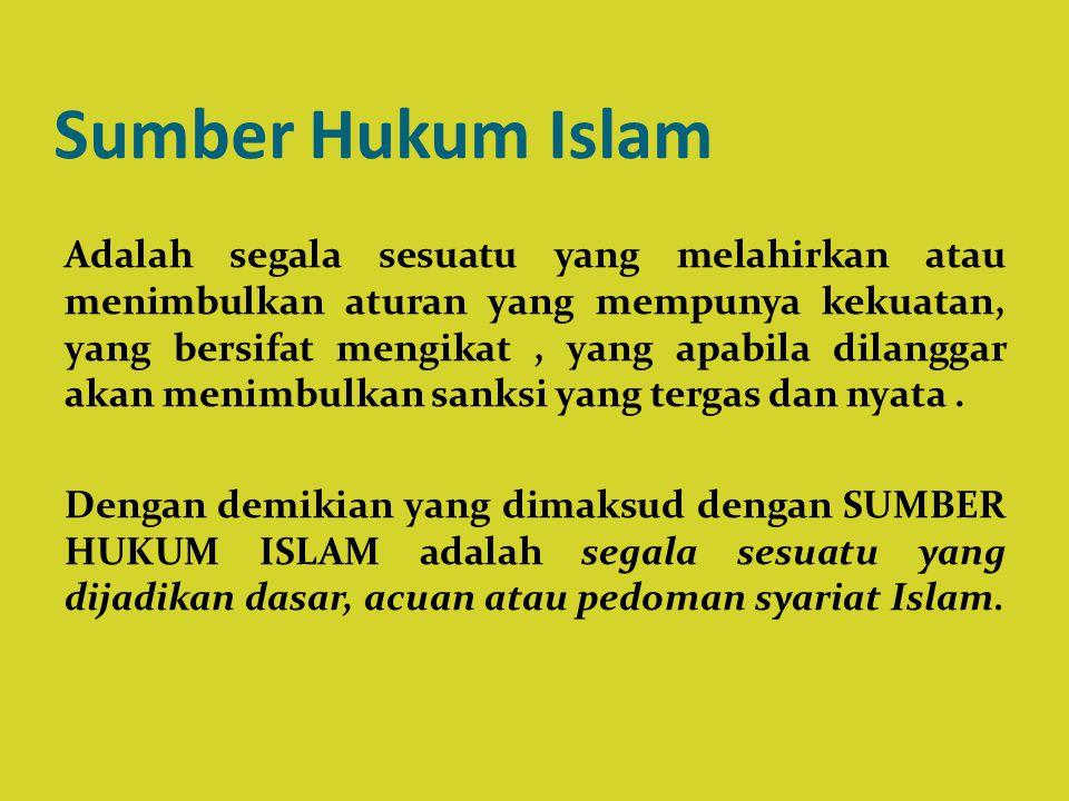 Sumber Hukum Islam Adalah segala sesuatu yang melahirkan atau menimbulkan aturan yang mempunya kekuatan, yang bersifat mengikat, yang apabila dilangga