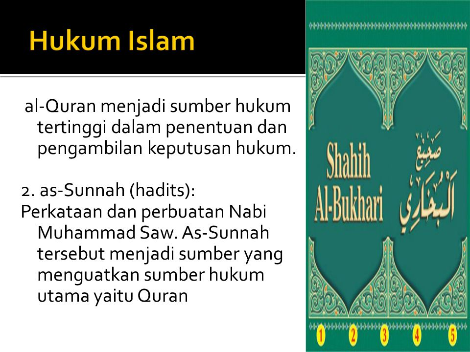 al-Quran menjadi sumber hukum tertinggi dalam penentuan dan pengambilan keputusan hukum. 2. as-Sunnah (hadits): Perkataan dan perbuatan Nabi Muhammad