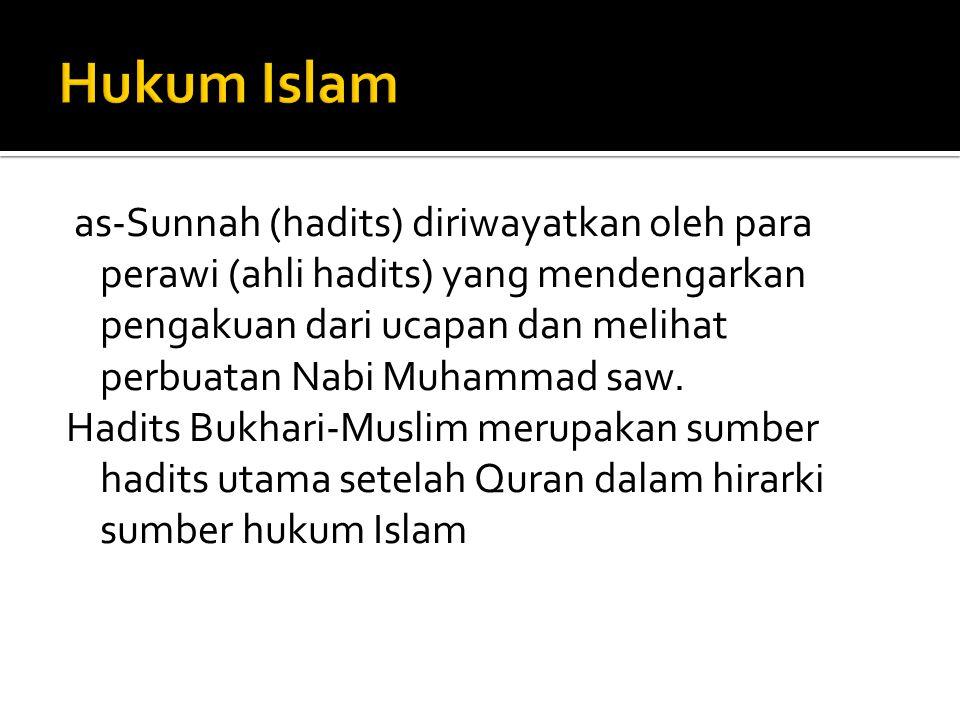 as-Sunnah (hadits) diriwayatkan oleh para perawi (ahli hadits) yang mendengarkan pengakuan dari ucapan dan melihat perbuatan Nabi Muhammad saw. Hadits