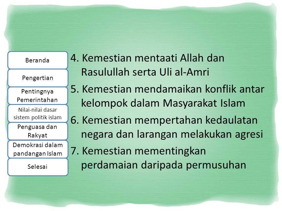 4. Kemestian mentaati Allah dan Rasulullah serta Uli al-Amri 5. Kemestian mendamaikan konflik antar kelompok dalam Masyarakat Islam 6. Kemestian mempe