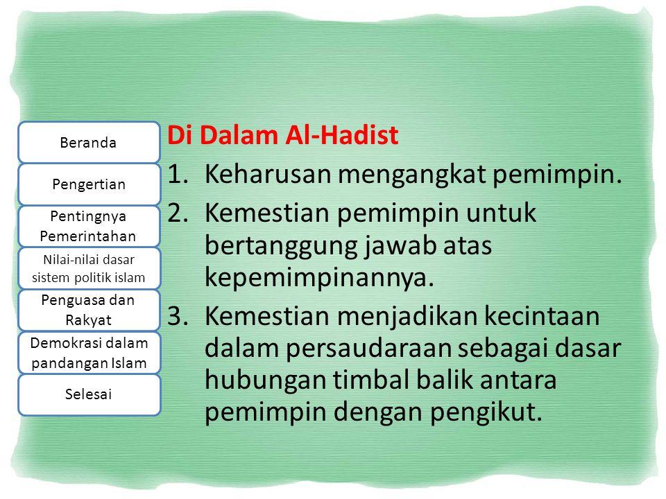 Di Dalam Al-Hadist 1.Keharusan mengangkat pemimpin. 2.Kemestian pemimpin untuk bertanggung jawab atas kepemimpinannya. 3.Kemestian menjadikan kecintaa
