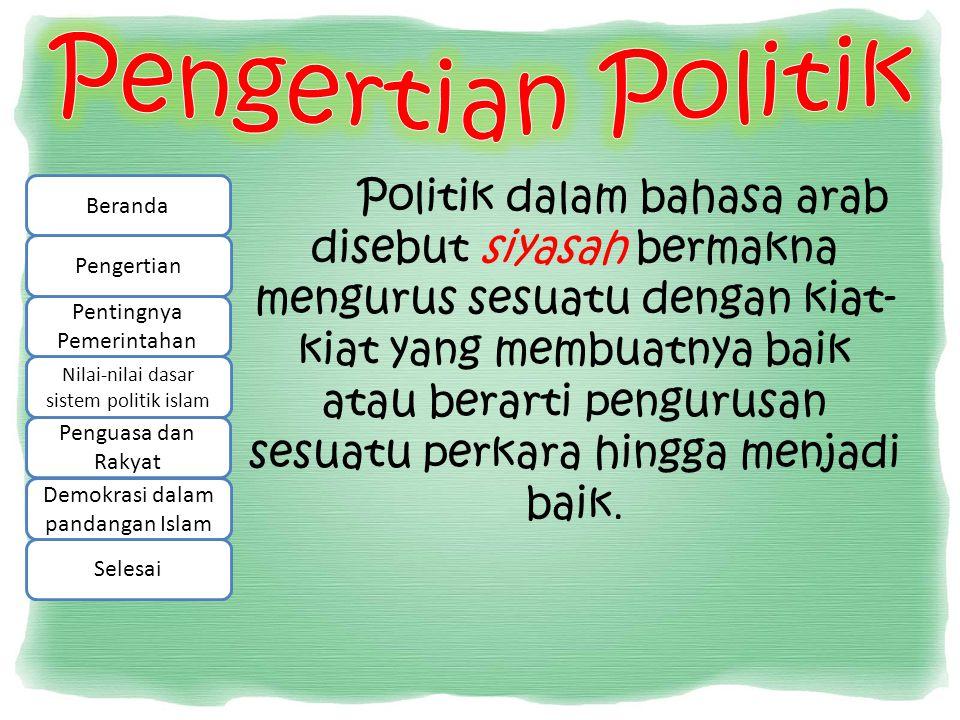 Selanjutnya Menurut Ibnu Qayyim politik dibagi menjadi 2 macam antara lain : 1.Politik yang diwarnai kedzaliman sehingga diharamkan 2.Politik yang diwarnai keadilan dan merupakan bagian dari syariat Islam.