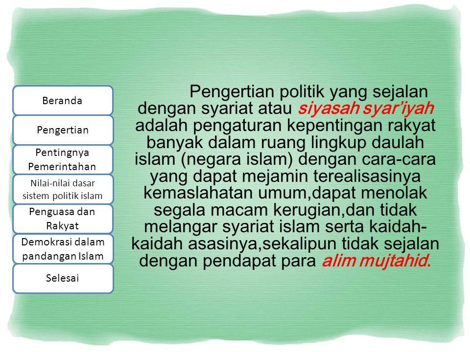 Pengertian politik yang sejalan dengan syariat atau siyasah syar'iyah adalah pengaturan kepentingan rakyat banyak dalam ruang lingkup daulah islam (ne
