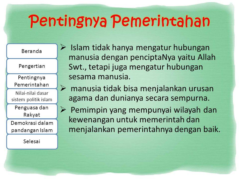 Islam secara khusus mengajarkan bahkan mewajibkan untuk mewujudkan sikap taat kepadanya (pemerintah) dijelaskan dalam Al Quran surat An-Nisa' ayat 59 yang artinya hai orang-orang yang beriman taatilah Allah, taatilah Rasul (Muhammad), dan ulil amri diantara kalian Beranda Pengertian Pentingnya Pemerintahan Nilai-nilai dasar sistem politik islam Penguasa dan Rakyat Demokrasi dalam pandangan Islam Selesai