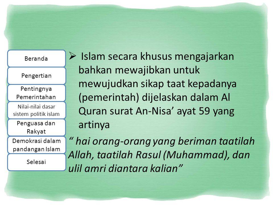  Islam secara khusus mengajarkan bahkan mewajibkan untuk mewujudkan sikap taat kepadanya (pemerintah) dijelaskan dalam Al Quran surat An-Nisa' ayat 5