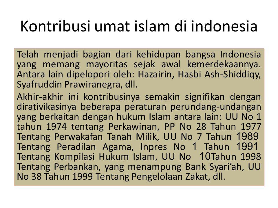 Kontribusi umat islam di indonesia Telah menjadi bagian dari kehidupan bangsa Indonesia yang memang mayoritas sejak awal kemerdekaannya. Antara lain d