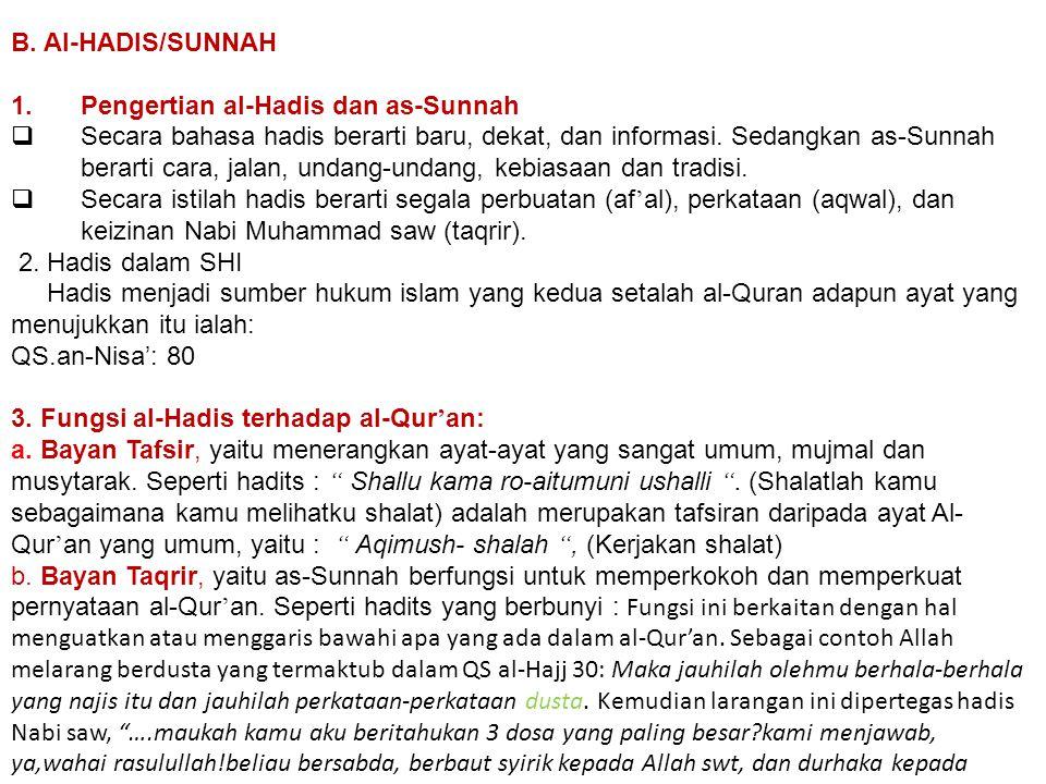 B. Al-HADIS/SUNNAH 1.Pengertian al-Hadis dan as-Sunnah  Secara bahasa hadis berarti baru, dekat, dan informasi. Sedangkan as-Sunnah berarti cara, jal